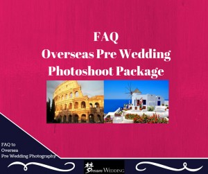 faq for overseas pre wedding photoshoot package by dream wedding bridal singapore top destination specialist copy